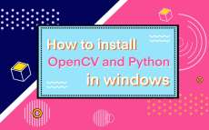 How to install OpenCV and Python in windows